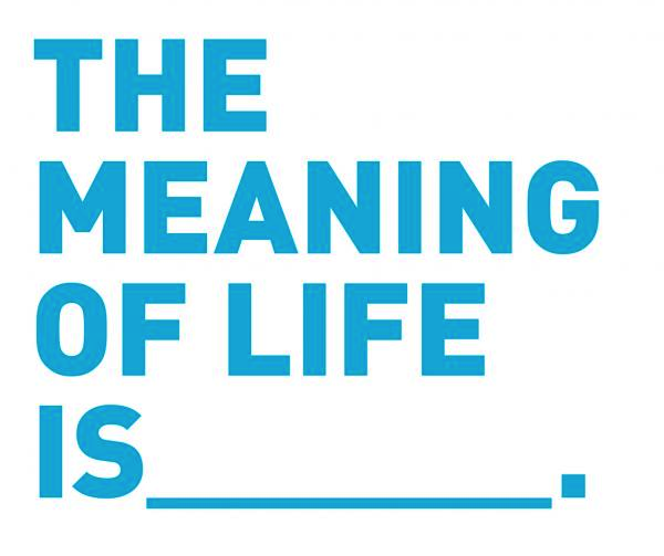 What is the Meaning ofLife?